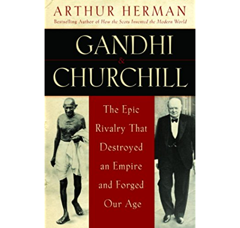 Amazon Com Gandhi Churchill The Epic Rivalry That Destroyed An Empire And Forged Our Age Ebook Herman Arthur Kindle Store