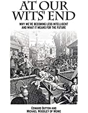 At Our Wits' End: Why We're Becoming Less Intelligent and What It Means for the Future