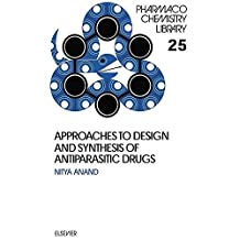Approaches to Design and Synthesis of Antiparasitic Drugs (Pharmacochemistry Library Book 25)