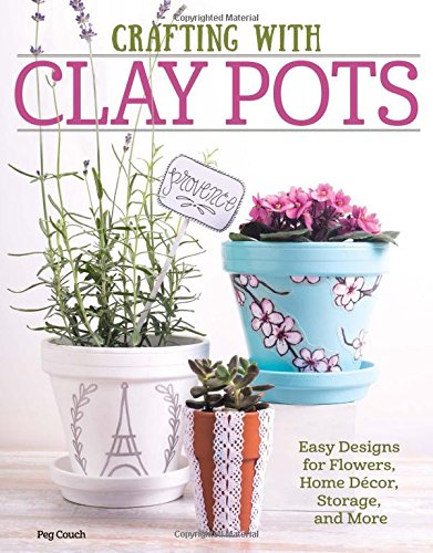 Crafting with Clay Pots: Easy Designs for Flowers, Home Decor, Storage, and More Clay Pot Crafts
