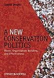 A New Conservation Politics, David Johns, 1405190140