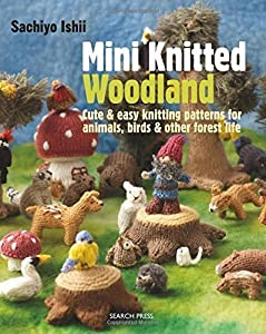 Mini Knitted Woodland by Ishii, Sachiyo (2015) Paperback