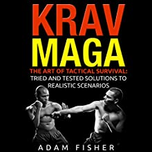 Krav Maga: The Art of Tactical Survival: Tried and Tested Solutions to Realistic Scenarios Audiobook by Adam Fisher Narrated by Mark Cayco