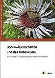 Bodenwissenschaften und das Unbewusste: Ein Beitrag zur Tiefenpsychologie der Naturwissenschaften