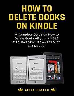 How to Delete Books on Kindle: A Complete Guide on How to Delete Books off  your Kindle, Fire, Paperwhite and Tablets in 1 Minute!