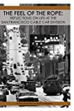 The Feel of the Rope: Reflections on Life at the San Francisco Cable Car Division