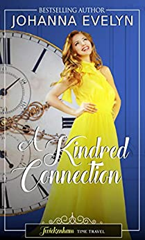 A Kindred Connection: A time travel regency romance (Twickenham time travel Book 1) by [Evelyn, Johanna]
