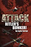 Attack Hitler's Bunker!: The RAF secret raid to bomb Hitler's Berlin Bunker that never happened – probably