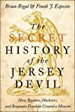 img - for The Secret History of the Jersey Devil: How Quakers, Hucksters, and Benjamin Franklin Created a Monster book / textbook / text book