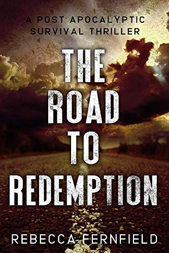 The Road to Redemption: A Post Apocalyptic Thriller (A World Torn Down Book 6) by [Fernfield, Rebecca]