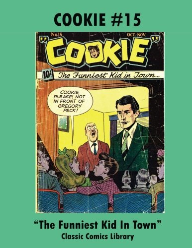 Cookie Comics Issue #15: Funniest Kid in Town: Request Classic Comics Library Catalog Or Visit www.facebook.com/classsiccomicslibrary]()