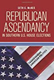 Republican Ascendancy in Southern U.S. House Elections (Transforming American Politics)