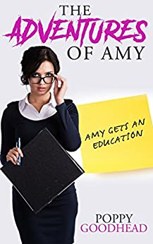 Amy Gets An Education: The Adventures of Amy by [Goodhead, Poppy]