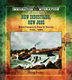 img - for New Industries, New Jobs: British Immigrants Come to America 1830s-1890s (Primary Sources of Immigration and Migration in America) book / textbook / text book