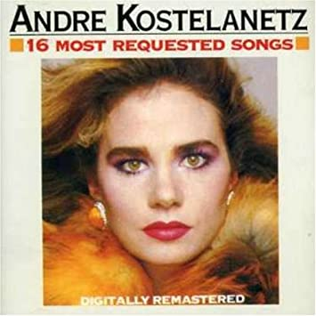 Amazon Com Andre Kostelanetz 16 Most Requested Songs By Andre