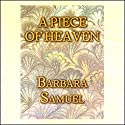 A Piece of Heaven Audiobook by Barbara Samuel Narrated by Bernadette Dunne