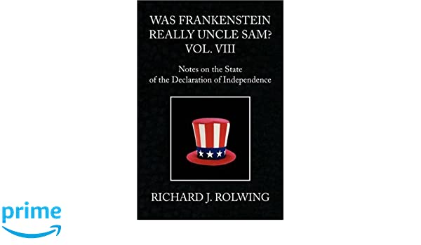 Was Frankenstein Really Uncle Sam? Vol. VIII: Notes on the State of the Declaration of Independence