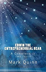 Edwin the Bear: A Christmas of two tales (Edwin the Entrepreneurial Bear) (Volume 5)