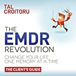 The EMDR Revolution: Change Your Life One Memory At A Time: The Client's Guide | Tal Croitoru