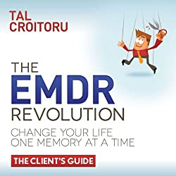 The EMDR Revolution: Change Your Life One Memory At A Time