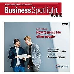 Business Spotlight Audio - Persuading people. 06/16: Business Englisch lernen - Andere überzeugen