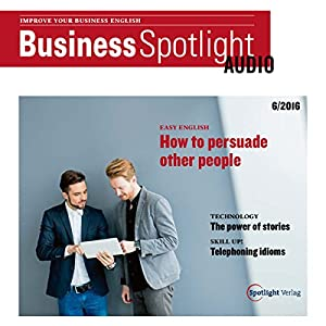 Business Spotlight Audio - Persuading people. 06/16: Business Englisch lernen - Andere überzeugen Hörbuch