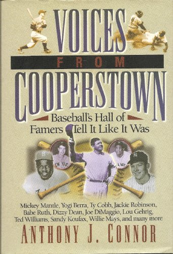 Voices From Cooperstown: Baseball's Hall of Famers Tell It Like It Was (Mickey Mantle, Yogi Berra, Ty Cobb, Jackie Robinson, Babe Ruth, Dizzy Dean, Joe DiMaggio, Lou Gehrig, Ted Williams, Sandy Koufax, Willie Mays, and many more)