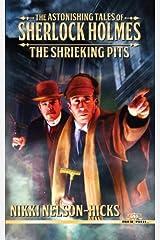 The Astonishing Tales of Sherlock Holmes: The Shrieking Pits (Volume 1) Paperback