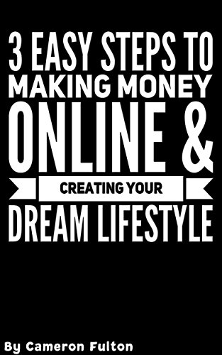 Download PDF 3 Easy Steps to Making Money Online and Creating Your Dream Life