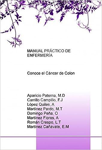Descargar libro electronico kostenlos pdf MANUAL PRÁCTICO DE ENFERMERÍA: Conoce el Cáncer de Colon 8468676578 PDF