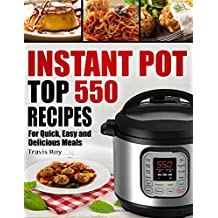 Instant Pot Cookbook: 550 Recipes for Quick, Easy and Delicious Instant Pot Meals