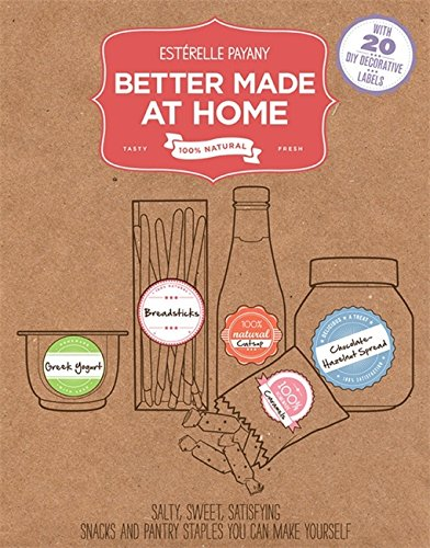 Better Made At Home: Salty, Sweet, and Satisfying Snacks and Pantry Staples You Can Make Yourself
