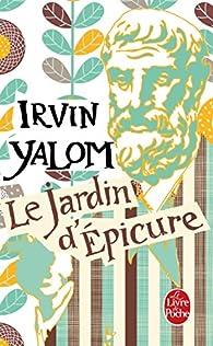 Le jardin d'Epicure : Regarder le soleil en face par Irvin D. Yalom