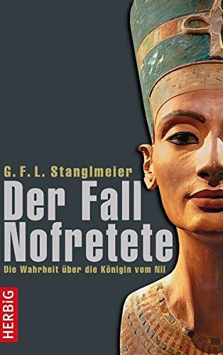 Der Fall Nofretete: Die Wahrheit über die Königin vom Nil