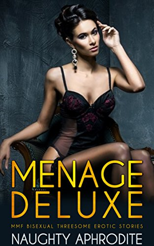 Menage Deluxe: MMF Bisexual Threesome Erotic Stories (Stories Erotic Christmas)
