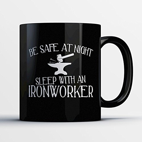 Ironworker Coffee Mug – Be Safe At Night Sleep With A Ironworker - Funny 11 oz Black Ceramic Tea Cup - Humorous and Cute Ironworker Gifts with Ironworker Sayings (Reel Worker Iron)