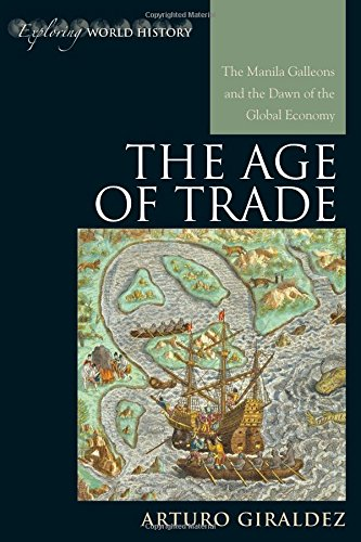 The Age Of Trade: The Manila Galleons And The Dawn Of The Global Economy (Exploring World History)