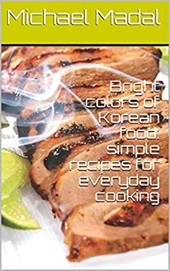 Bright colors of Korean food: simple recipes for everyday cooking