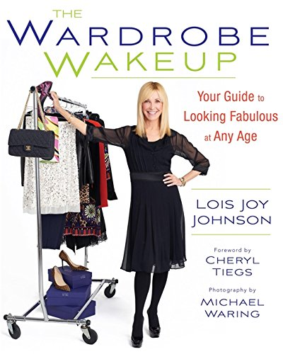 The Wardrobe Wakeup: Your Guide to Looking Fabulous at Any Age (At Any Time And From Time To Time)