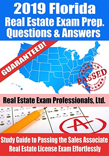 2019 Florida Real Estate Exam Prep Questions, Answers & Explanations: Study Guide to Passing the Sales Associate Real Estate License Exam Effortlessly (Florida Real Estate Sales Associate Practice Exam)