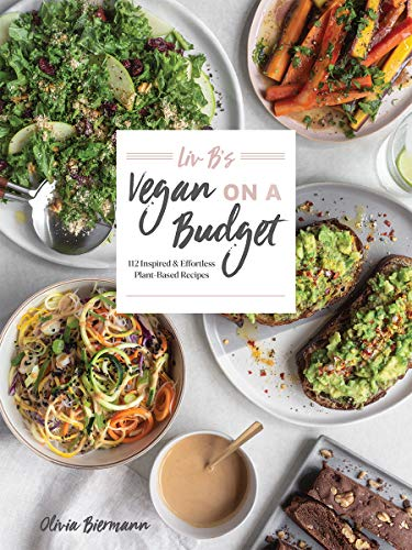 Liv B's Vegan on a Budget: 112 Inspired and Effortless Plant-Based Recipes by Olivia Biermann