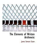 The Elements of Written Arithmetic, James Stewart Eaton, 0554820056