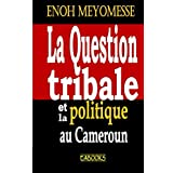 La question tribale et la politique au Cameroun (French Edition)