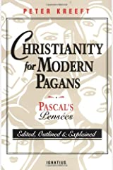 Christianity for Modern Pagans: PASCAL's Pensees Edited, Outlined, and Explained Paperback