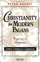 Christianity for Modern Pagans: PASCAL's Pensees Edited, Outlined, and Explained