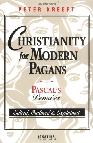 Pdf Religion Christianity for Modern Pagans: PASCAL's Pensees Edited, Outlined, and Explained