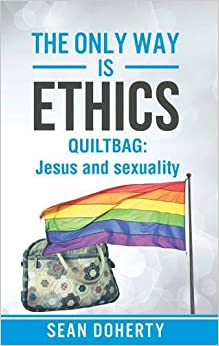 The Only Way is Ethics: Quiltbag: Jesus and Sexuality