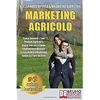 Marketing Agricolo: Come Vendere I Tuoi Prodotti Agricoli e Avere Successo Come Imprenditore Unendo Sostenibilità e Marketing Anche Se Parti Da Zero