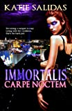 Immortalis Carpe Noctem (Immortalis, Book 1)