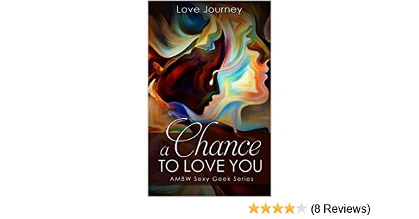 cd993ee1649 A Chance To Love You (AMBW Sexy Geek Series Book 2) - Kindle edition by Love  Journey. Literature   Fiction Kindle eBooks   Amazon.com.